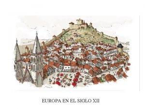 EUROPA EN EL SIGLO XII Siglo XII Se