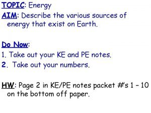 TOPIC Energy AIM Describe the various sources of
