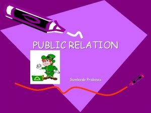 PUBLIC RELATION Sumbodo Prabowo DEFINISI Public Relation is