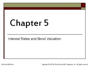 Chapter 5 Interest Rates and Bond Valuation Mc