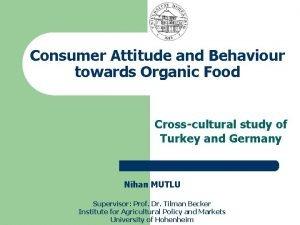 Consumer Attitude and Behaviour towards Organic Food Crosscultural