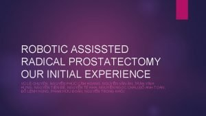 ROBOTIC ASSISSTED RADICAL PROSTATECTOMY OUR INITIAL EXPERIENCE V
