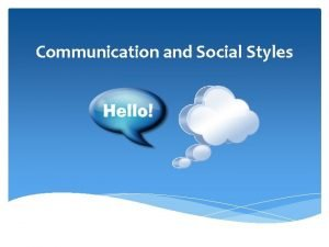 Communication and Social Styles Why is effective communication