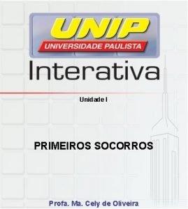 Unidade I PRIMEIROS SOCORROS Profa Ma Cely de