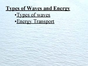 Types of Waves and Energy Types of waves
