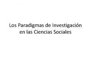 Los Paradigmas de Investigacin en las Ciencias Sociales