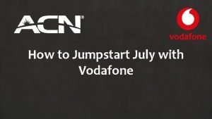 How to Jumpstart July with Vodafone Maximizing July