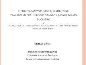 LIETUVOS GAMYBOS MONI SKAITMENIN TRANSFORMACIJA EUROPOS GAMYBOS MONI