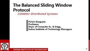 The Balanced Sliding Window Protocol CS 60002 Distributed