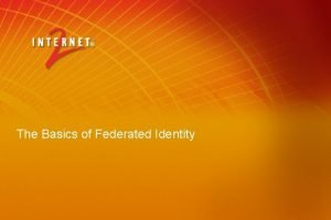 The Basics of Federated Identity Overview of Federated
