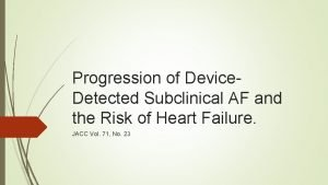 Progression of Device Detected Subclinical AF and the
