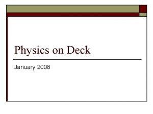 Physics on Deck January 2008 January 6 2010