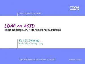 Linux Technology Center LDAP on ACID Implementing LDAP