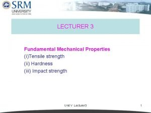 LECTURER 3 Fundamental Mechanical Properties iTensile strength ii