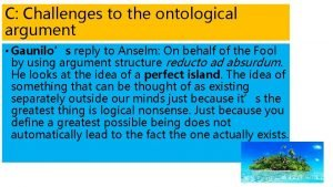 C Challenges to the ontological argument Gaunilos reply