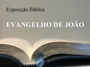 Exposio Bblica EVANGELHO DE JOO Mensagem 27 Joo
