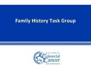 Family History Task Group Family History Task Group