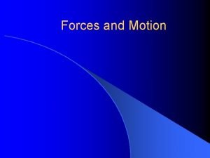 Forces and Motion ENERGY IN MOTION l Force