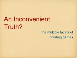 An Inconvenient Truth the multiple facets of creating