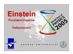 Einstein Forelsningerne Velkommen Einstein Forelsningerne 264 Lektor Brian