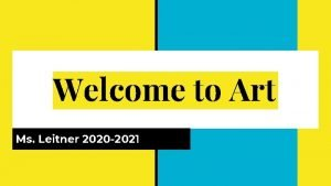 Welcome to Art Ms Leitner 2020 2021 Classroom