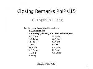 Closing Remarks Phi Psi 15 Guangshun Huang For