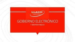 GOBIERNO ELECTRNICO Y GESTIN PUBLICA El Gobierno Electrnico