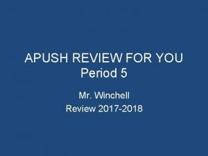 APUSH REVIEW FOR YOU Period 5 Mr Winchell