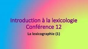 Introduction la lexicologie Confrence 12 La lexicographie 1