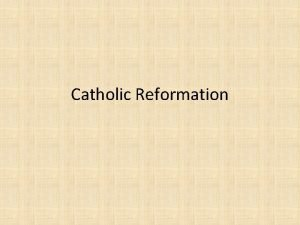 Catholic Reformation Counter Reformation Catholic Reformation AntiReformation Change