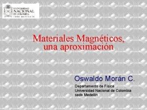 Materiales Magnticos una aproximacin Oswaldo Morn C Departamento