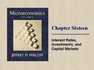 Chapter Sixteen Interest Rates Investments and Capital Markets