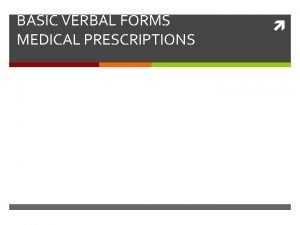 BASIC VERBAL FORMS MEDICAL PRESCRIPTIONS FIVE BASIC FORMS