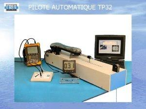 PILOTE AUTOMATIQUE TP 32 PILOTE AUTOMATIQUE TP 32