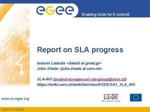 Enabling Grids for Escienc E Report on SLA
