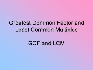 Greatest Common Factor and Least Common Multiples GCF