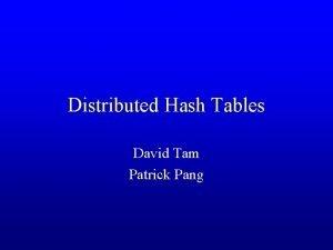 Distributed Hash Tables David Tam Patrick Pang Presentation