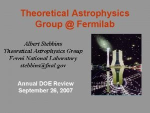 Theoretical Astrophysics Group Fermilab Albert Stebbins Theoretical Astrophysics