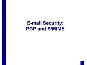 Email Security PGP and SMIME Outline PGP services