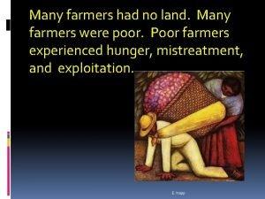 Many farmers had no land Many farmers were