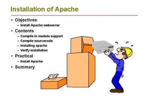 Installation of Apache Objectives Install Apache webserver Contents