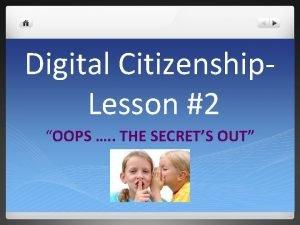 Digital Citizenship Lesson 2 OOPS THE SECRETS OUT