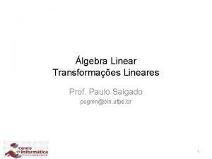 lgebra Linear Transformaes Lineares Prof Paulo Salgado psgmncin
