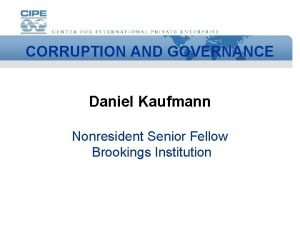 CORRUPTION AND GOVERNANCE Daniel Kaufmann Nonresident Senior Fellow