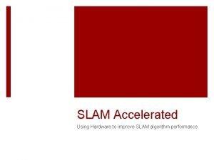 SLAM Accelerated Using Hardware to improve SLAM algorithm