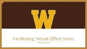 Facilitating Virtual Office Hours WMUx and OIT Some