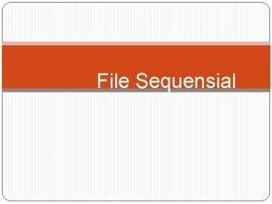 File Sequensial File Sequensial Pendahuluan Performansi File Sequensial