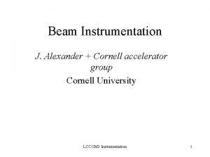 Beam Instrumentation J Alexander Cornell accelerator group Cornell