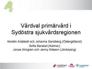Vrdval primrvrd i Sydstra sjukvrdsregionen Kerstin Aldstedt och