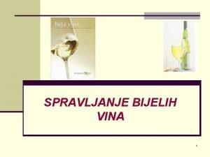 SPRAVLJANJE BIJELIH VINA 1 Bijelo vino se dobija